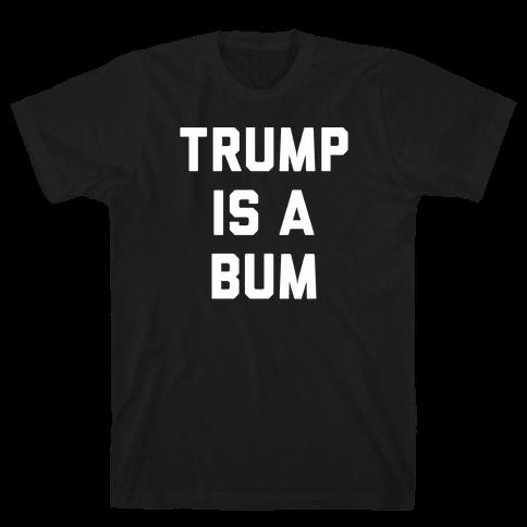 Trump Is A Bum Mens T-Shirt