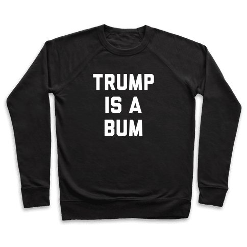Trump Is A Bum Pullover