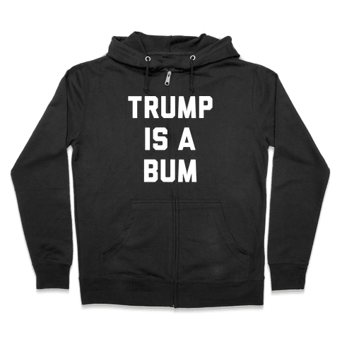 Trump Is A Bum Zip Hoodie