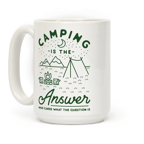Camping Is The Answer Coffee Mug