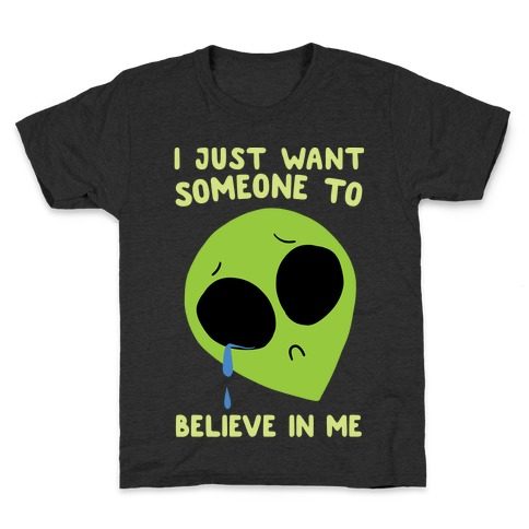 I Just Want Someone To Believe In Me Kids T-Shirt