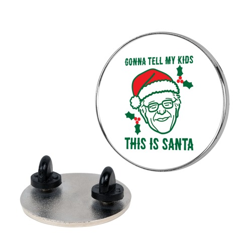 Gonna Tell My Kids This Is Santa (Bernie) Pin