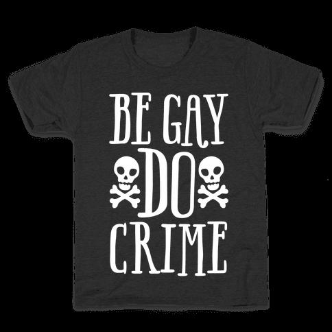 Be Gay Do Crime White Print Kids T-Shirt