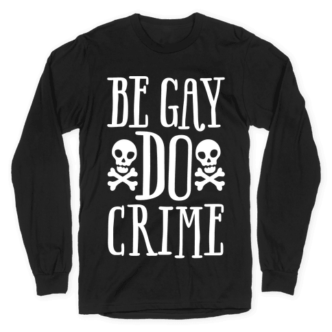 Be Gay Do Crime White Print Long Sleeve T-Shirt
