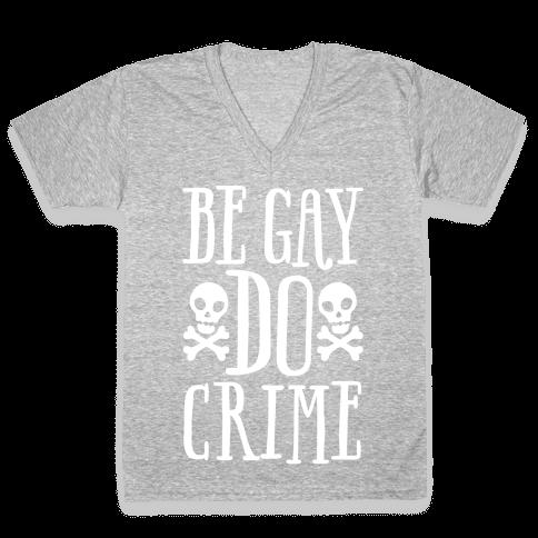 Be Gay Do Crime White Print V-Neck Tee Shirt