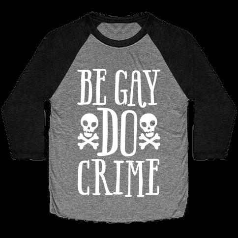 Be Gay Do Crime White Print Baseball Tee