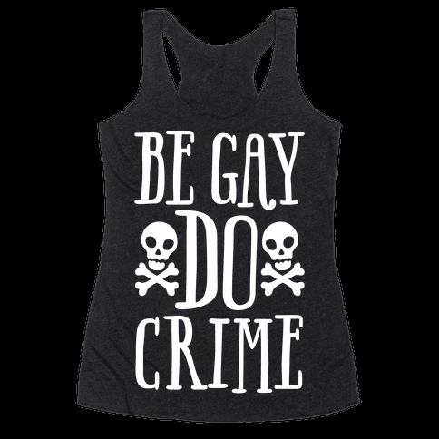 Be Gay Do Crime White Print Racerback Tank Top