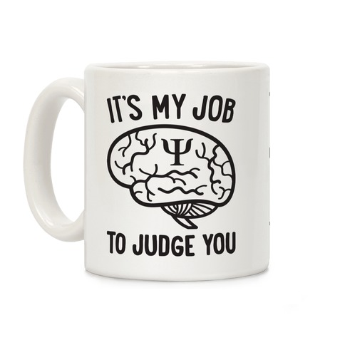 It's My Job To Judge You Coffee Mug