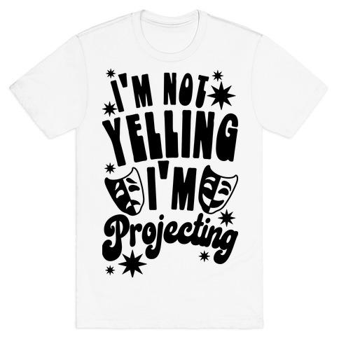 I'm Not Yelling I'm Projecting T-Shirt