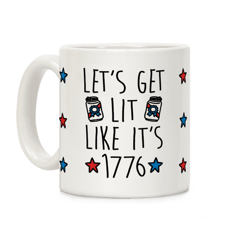 Let's Get Lit Like It's 1776 Coffee Mug