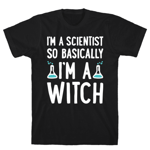 I'm A Scientist So Basically I'm A Witch Mens T-Shirt