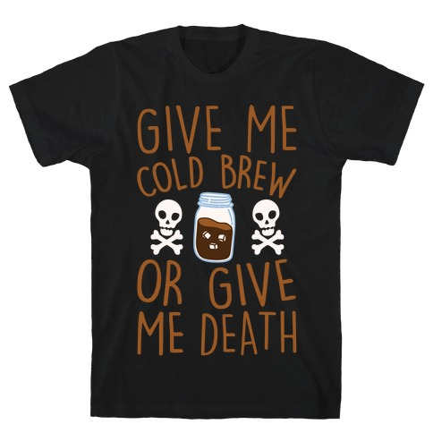Give Me Cold Brew Or Give Me Death White Print T-Shirt