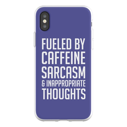 Fueled By Caffeine, Sarcasm & Inappropriate Thoughts Phone Flexi-Case