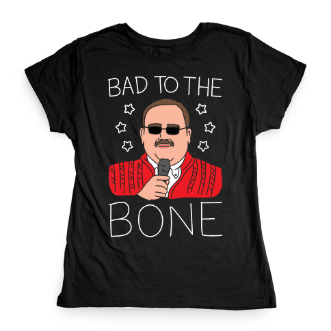 Bad To The Bone (White) Womens T-Shirt