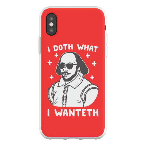 I Doth What I Wanteth Phone Flexi-Case