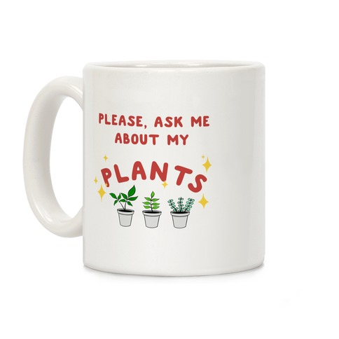 Please, Ask Me About My Plants Coffee Mug