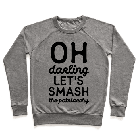 Oh Darling Let's Smash The Patriarchy Pullover