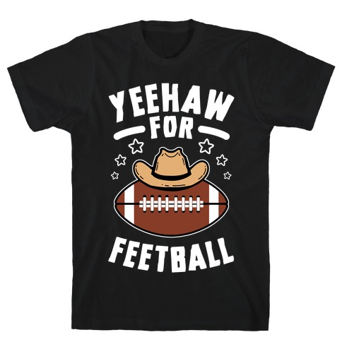 Yeehaw For Feetball T-Shirt