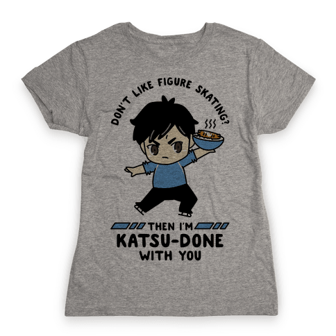 Don't Like Figure Skating Then I'm Kats-Done with You Womens T-Shirt
