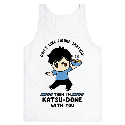 Don't Like Figure Skating Then I'm Kats-Done with You Tank Top