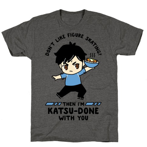 Don't Like Figure Skating Then I'm Kats-Done with You T-Shirt