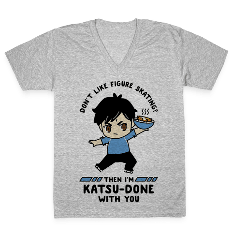 Don't Like Figure Skating Then I'm Kats-Done with You V-Neck Tee Shirt