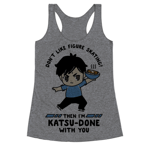 Don't Like Figure Skating Then I'm Kats-Done with You Racerback Tank Top