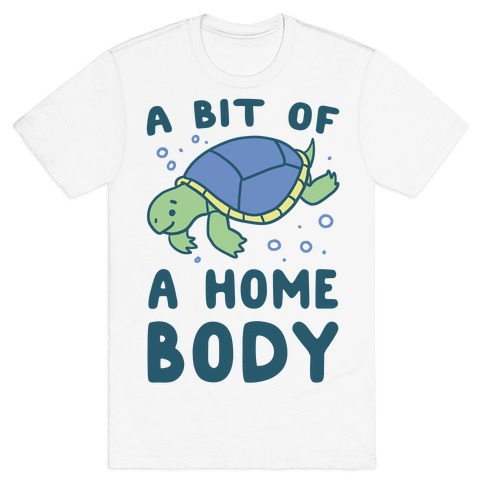 A Bit of a Homebody - Turtle T-Shirt