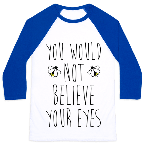 You Would Not Believe Your Eyes Baseball Tee