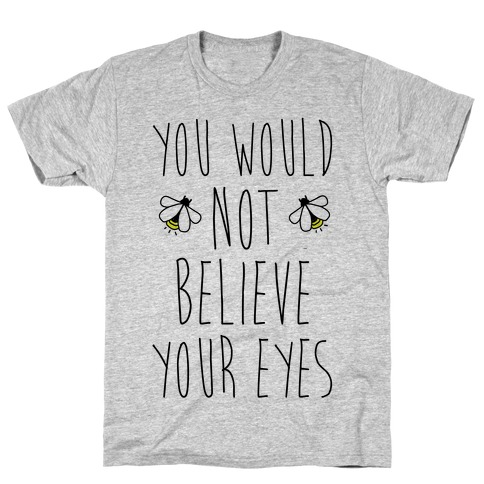 You Would Not Believe Your Eyes T-Shirt