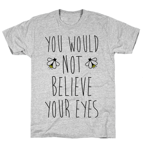 You Would Not Believe Your Eyes Mens T-Shirt