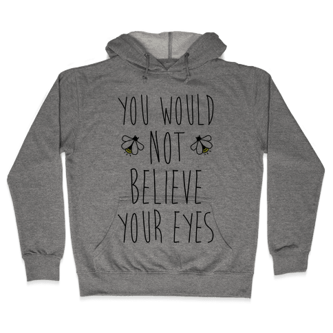 You Would Not Believe Your Eyes Hooded Sweatshirt