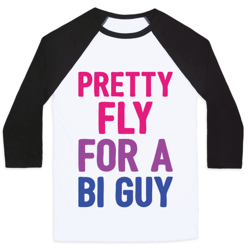Pretty Fly For A Bi Guy Baseball Tee