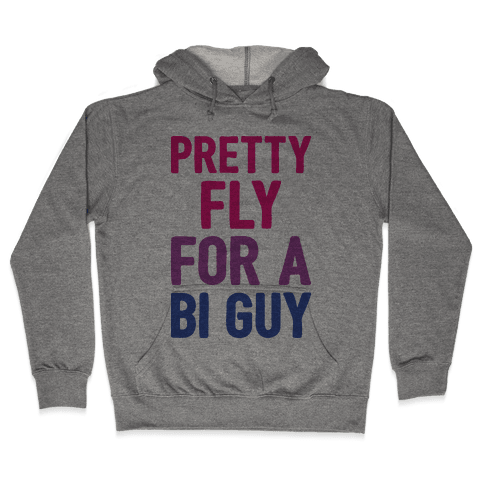 Pretty Fly For A Bi Guy Hooded Sweatshirt