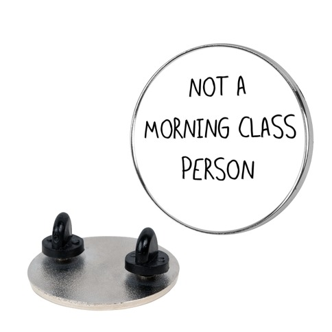 Not a Morning Class Person Pin