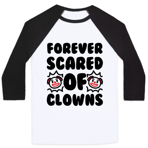 Forever Scared of Clowns  Baseball Tee