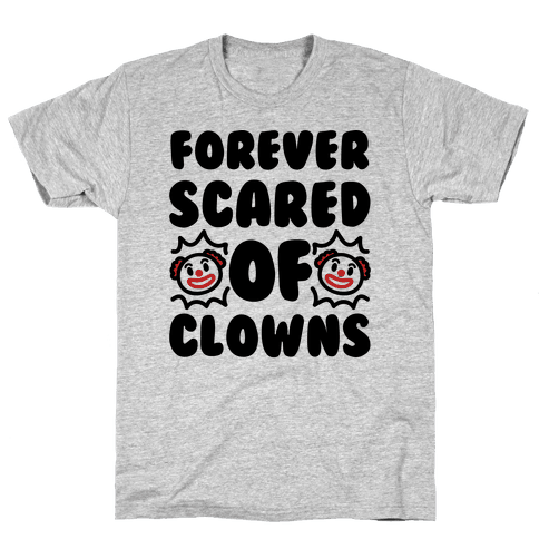 Forever Scared of Clowns  Mens T-Shirt