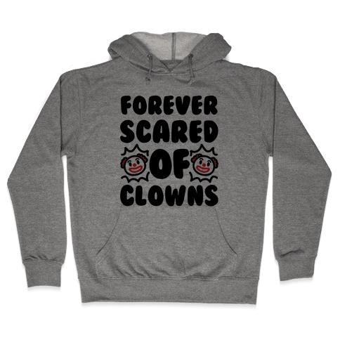 Forever Scared of Clowns  Hooded Sweatshirt