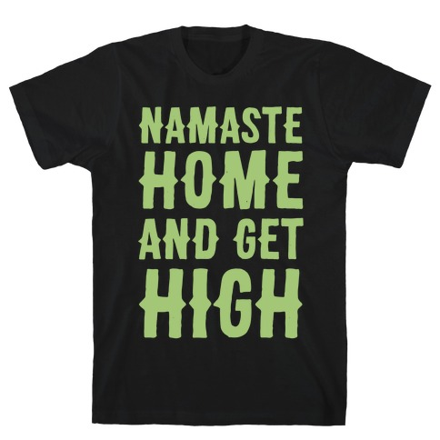Namaste Home and Get High White Print T-Shirt