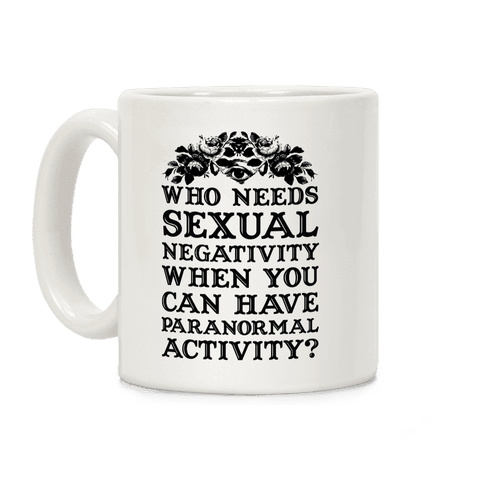 Who Needs Sexual Negativity Coffee Mug