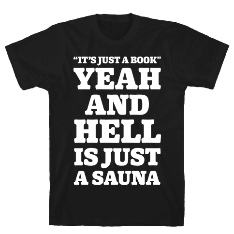 It's Just a Book Yeah And Hell Is Just a Sauna Alt Mens T-Shirt