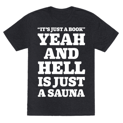 It's Just a Book Yeah And Hell Is Just a Sauna Alt