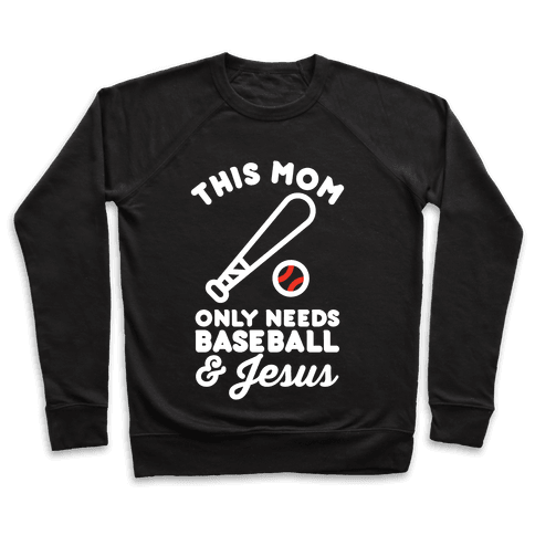 This Mom only Needs Baseball and Jesus Pullover