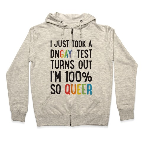 I Just Took A DNGAY Test Turns Out I'm 100% So Queer Zip Hoodie