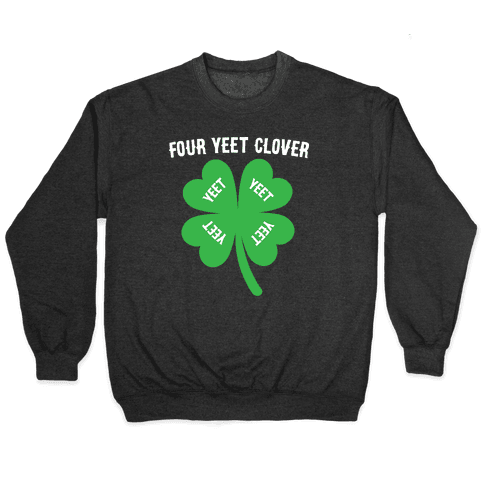 Four Yeet Clover Pullover