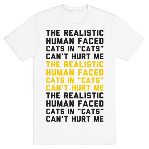 The Realistic Human Faced Cats In Cats Can't Hurt Me Parody T-Shirt