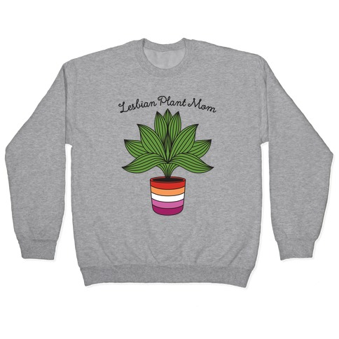 Lesbian Plant Mom Pullover
