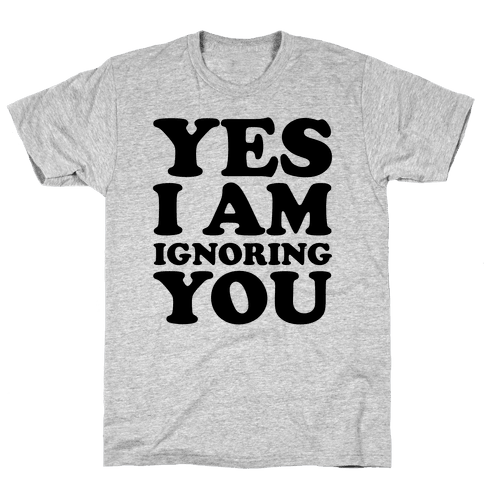 Yes I Am Ignoring You Mens T-Shirt