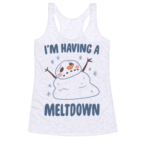 I'm Having A Meltdown Racerback Tank Top