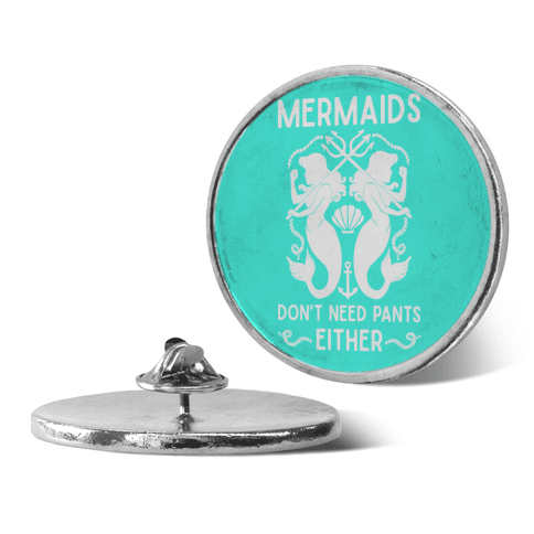 Mermaids don't need pants either pin